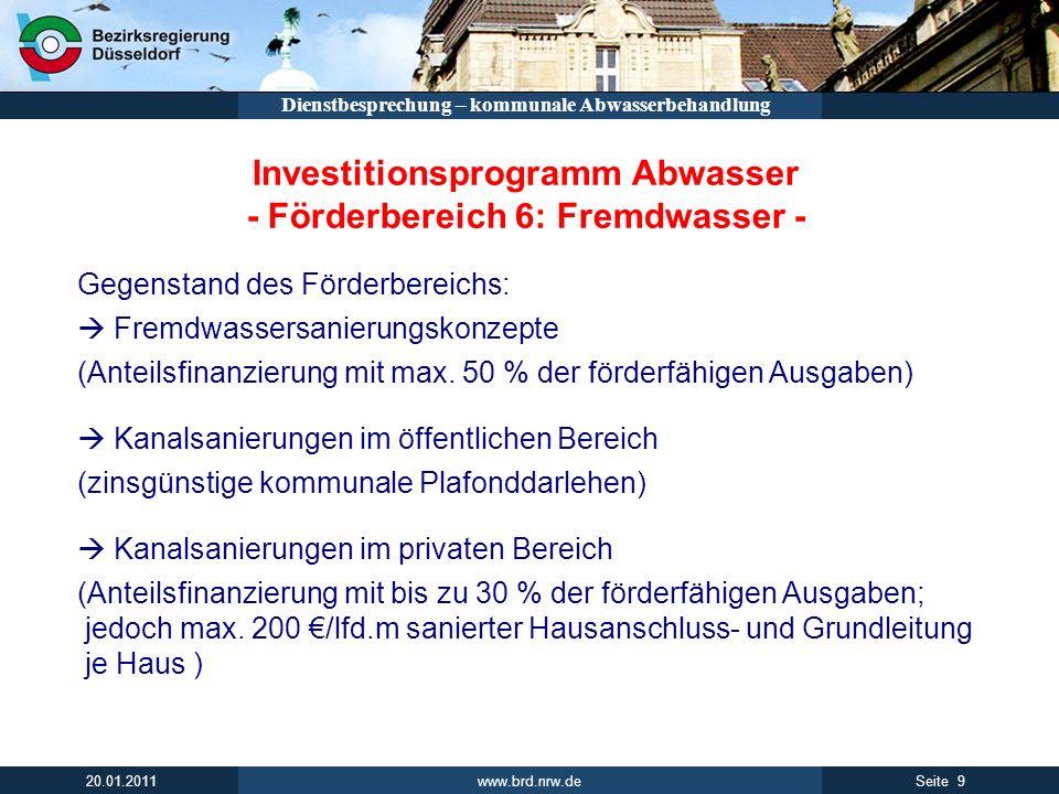 www.brd.nrw.de 9Seite 20.01.2011 Dienstbesprechung – kommunale Abwasserbehandlung Investitionsprogramm Abwasser - Förderbereich 6: Fremdwasser - Gegen