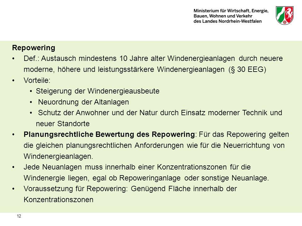 12 Repowering Def.: Austausch mindestens 10 Jahre alter Windenergieanlagen durch neuere moderne, höhere und leistungsstärkere Windenergieanlagen (§ 30