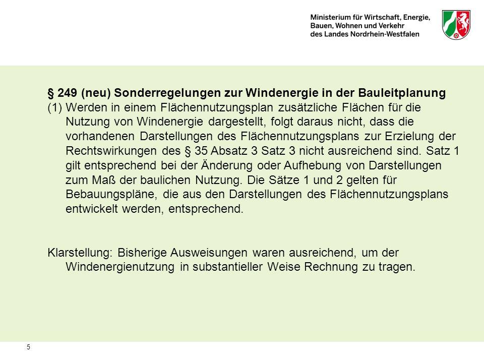 5 § 249 (neu) Sonderregelungen zur Windenergie in der Bauleitplanung (1)Werden in einem Flächennutzungsplan zusätzliche Flächen für die Nutzung von Wi