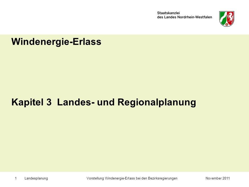 Landesplanung Vorstellung Windenergie-Erlass bei den BezirksregierungenNovember 20111 Windenergie-Erlass Kapitel 3 Landes- und Regionalplanung