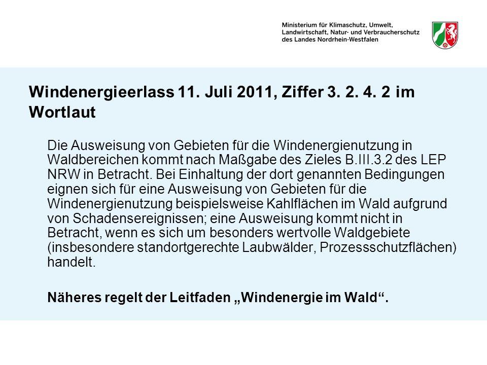 Windenergieerlass 11. Juli 2011, Ziffer 3. 2. 4. 2 im Wortlaut Die Ausweisung von Gebieten für die Windenergienutzung in Waldbereichen kommt nach Maßg