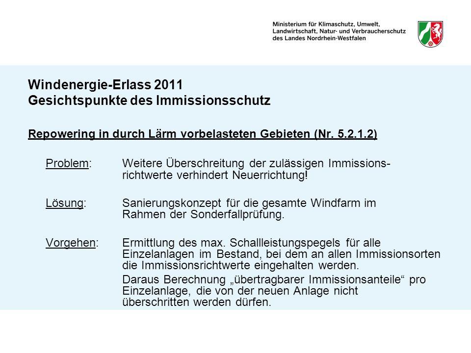 Windenergie-Erlass 2011 Gesichtspunkte des Immissionsschutz Repowering in durch Lärm vorbelasteten Gebieten (Nr. 5.2.1.2) Problem:Weitere Überschreitu