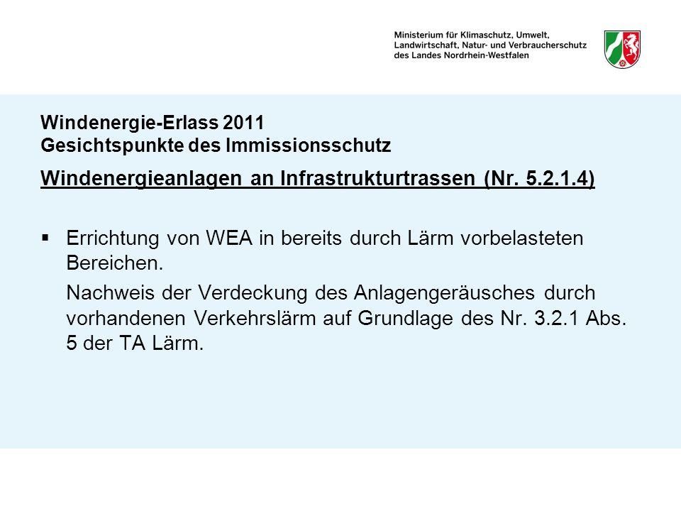 Windenergie-Erlass 2011 Gesichtspunkte des Immissionsschutz Windenergieanlagen an Infrastrukturtrassen (Nr. 5.2.1.4) Errichtung von WEA in bereits dur