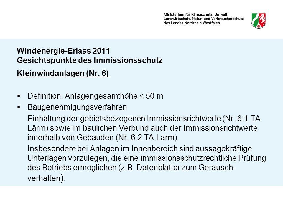 Windenergie-Erlass 2011 Gesichtspunkte des Immissionsschutz Kleinwindanlagen (Nr. 6) Definition: Anlagengesamthöhe < 50 m Baugenehmigungsverfahren Ein