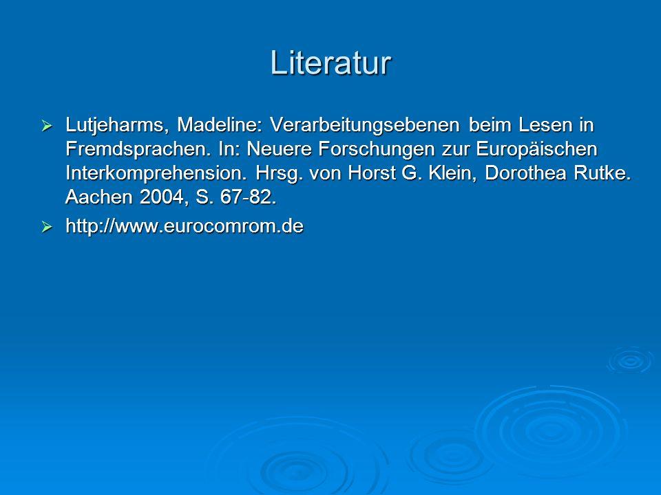 Literatur Lutjeharms, Madeline: Verarbeitungsebenen beim Lesen in Fremdsprachen. In: Neuere Forschungen zur Europäischen Interkomprehension. Hrsg. von