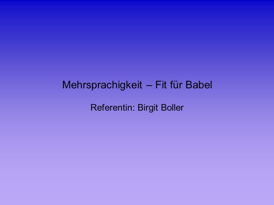 Mehrsprachigkeit – Fit für Babel Referentin: Birgit Boller