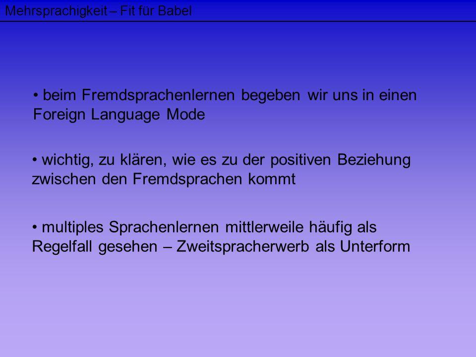 Mehrsprachigkeit – Fit für Babel beim Fremdsprachenlernen begeben wir uns in einen Foreign Language Mode wichtig, zu klären, wie es zu der positiven B