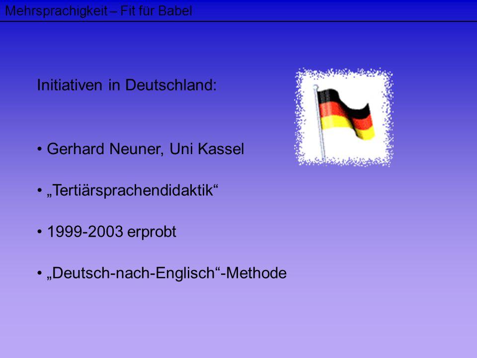 Mehrsprachigkeit – Fit für Babel Initiativen in Deutschland: Gerhard Neuner, Uni Kassel Tertiärsprachendidaktik 1999-2003 erprobt Deutsch-nach-Englisc