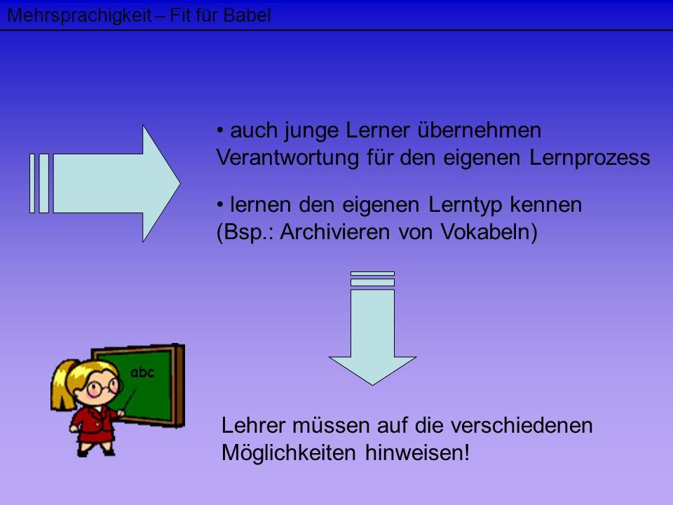 Mehrsprachigkeit – Fit für Babel auch junge Lerner übernehmen Verantwortung für den eigenen Lernprozess lernen den eigenen Lerntyp kennen (Bsp.: Archi