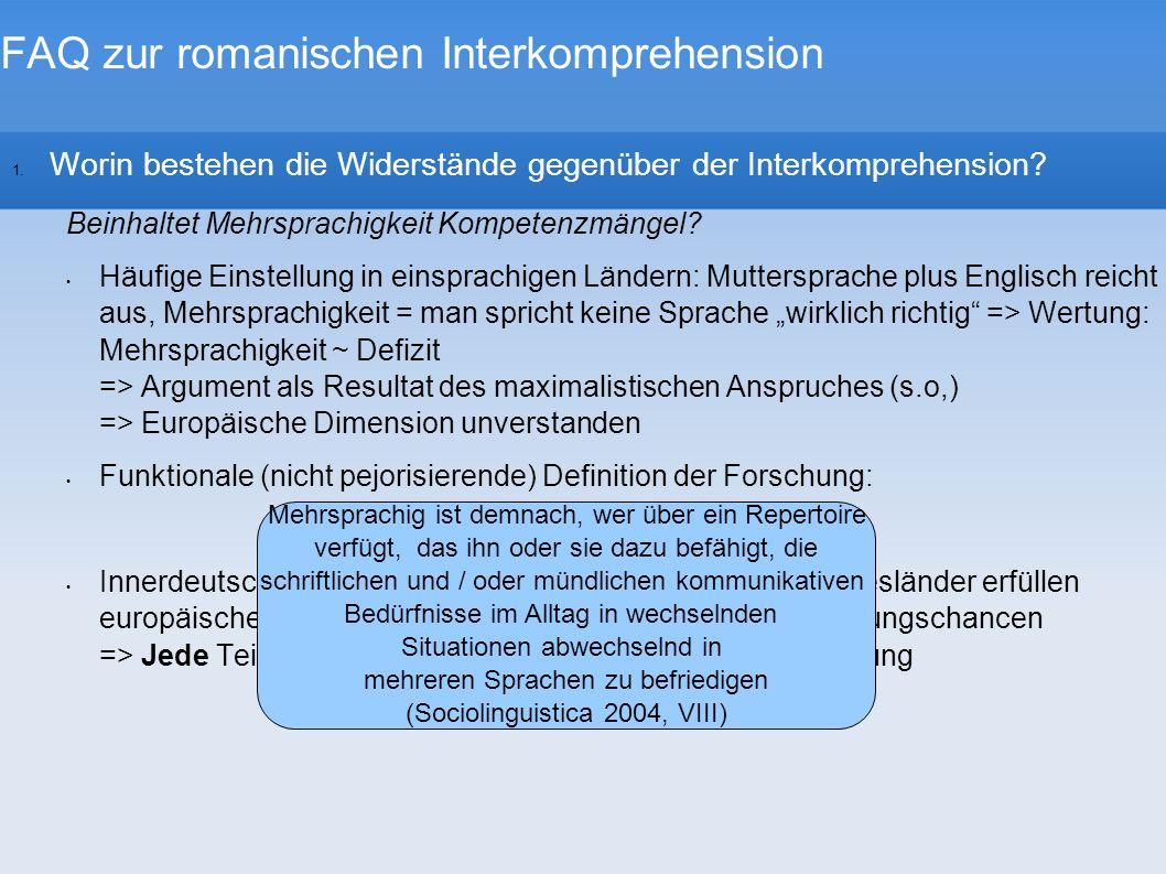 FAQ zur romanischen Interkomprehension 1. Worin bestehen die Widerstände gegenüber der Interkomprehension? Beinhaltet Mehrsprachigkeit Kompetenzmängel