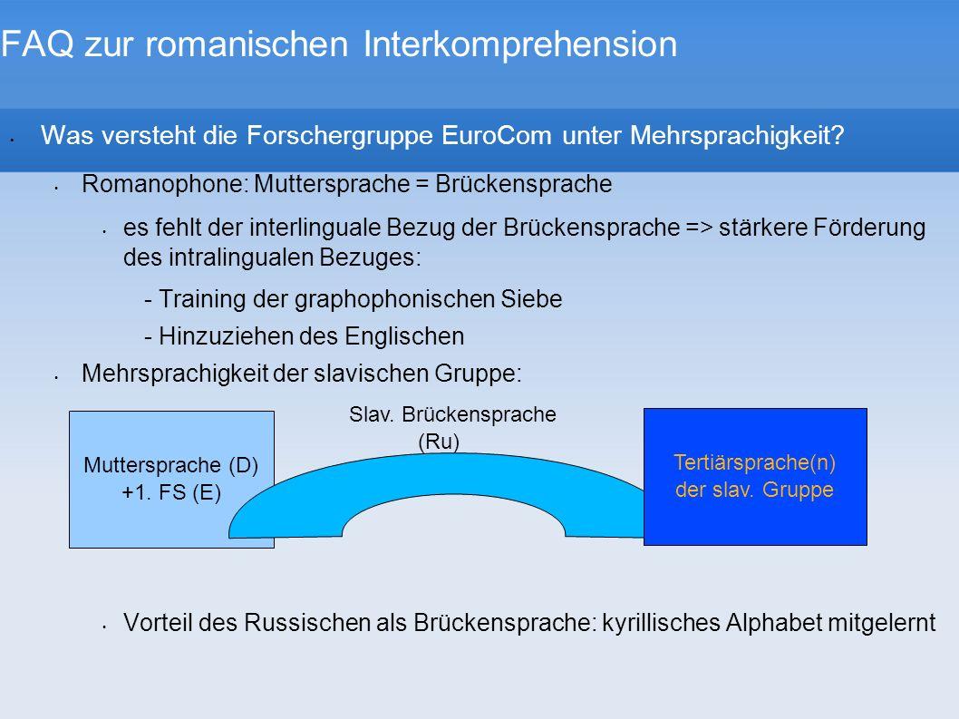 FAQ zur romanischen Interkomprehension Was versteht die Forschergruppe EuroCom unter Mehrsprachigkeit? Romanophone: Muttersprache = Brückensprache es