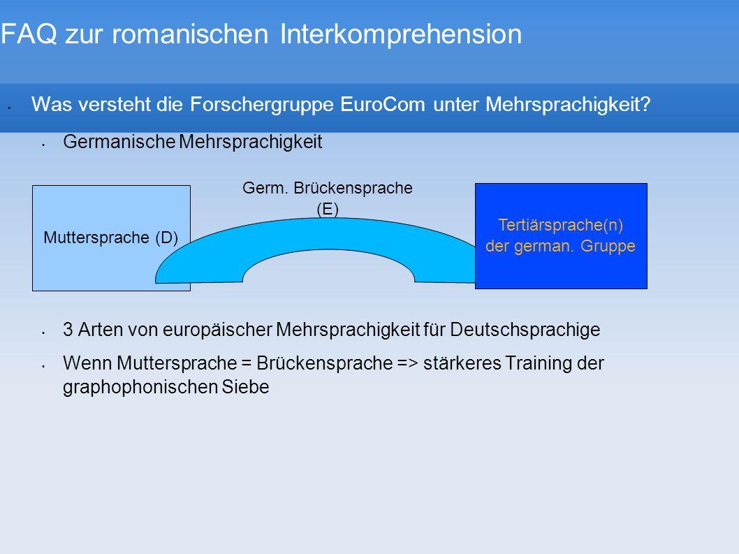 FAQ zur romanischen Interkomprehension Was versteht die Forschergruppe EuroCom unter Mehrsprachigkeit? Germanische Mehrsprachigkeit 3 Arten von europä
