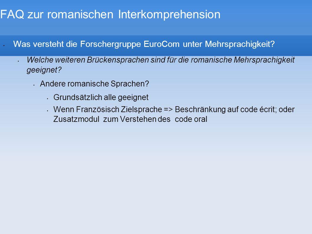 FAQ zur romanischen Interkomprehension Was versteht die Forschergruppe EuroCom unter Mehrsprachigkeit? Welche weiteren Brückensprachen sind für die ro