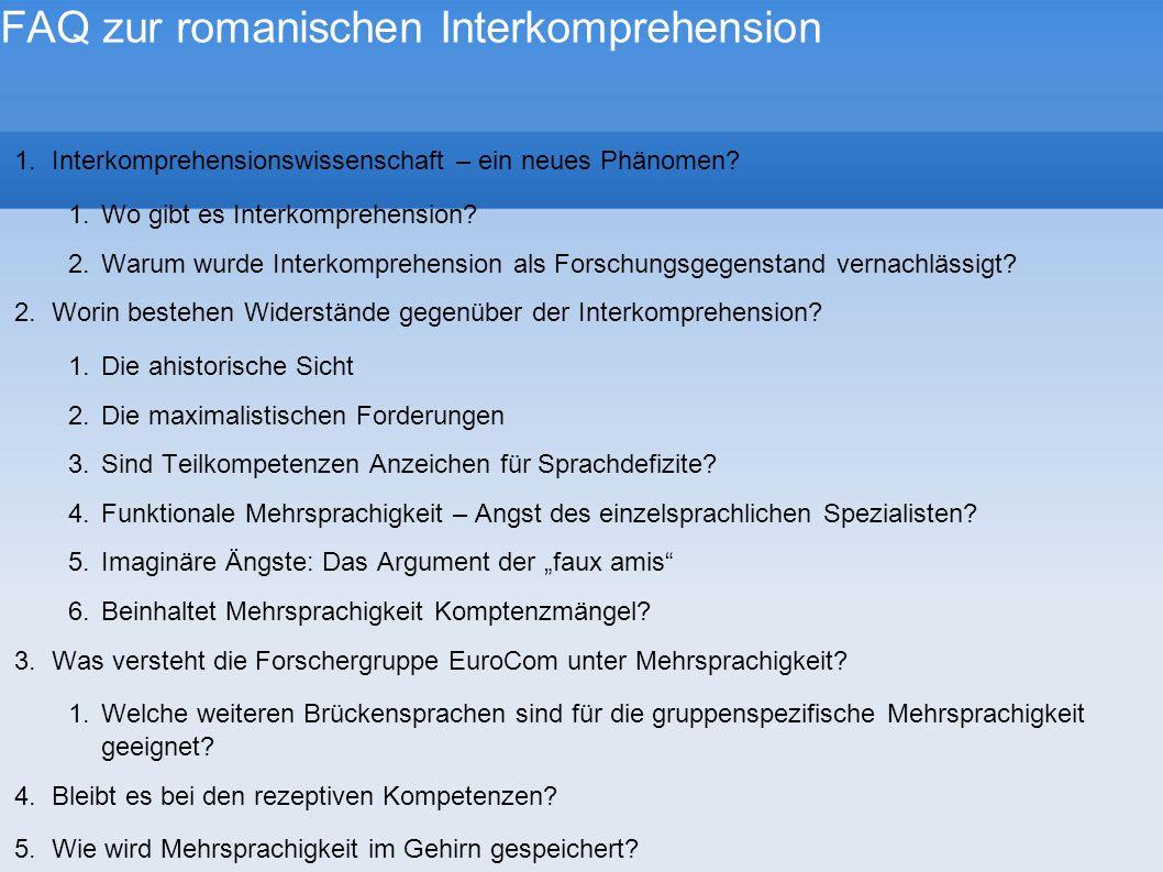 FAQ zur romanischen Interkomprehension 1.Interkomprehensionswissenschaft – ein neues Phänomen? 1.Wo gibt es Interkomprehension? 2.Warum wurde Interkom