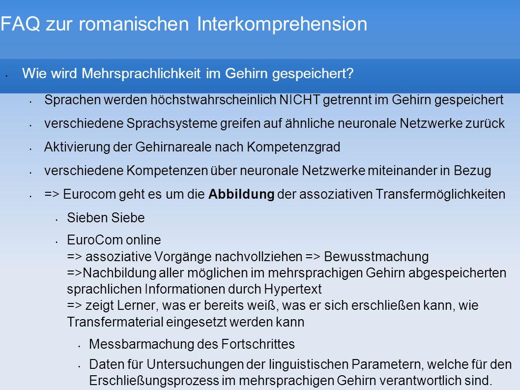 FAQ zur romanischen Interkomprehension Wie wird Mehrsprachlichkeit im Gehirn gespeichert? Sprachen werden höchstwahrscheinlich NICHT getrennt im Gehir