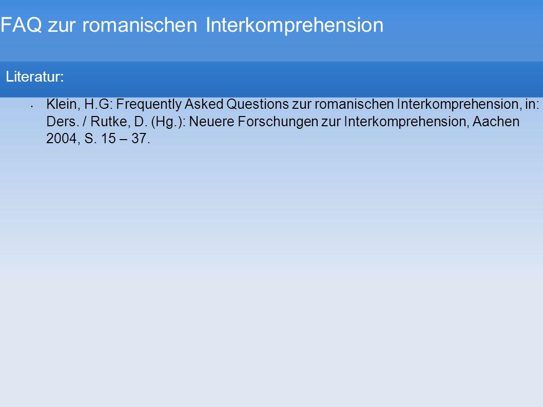 FAQ zur romanischen Interkomprehension Literatur: Klein, H.G: Frequently Asked Questions zur romanischen Interkomprehension, in: Ders. / Rutke, D. (Hg