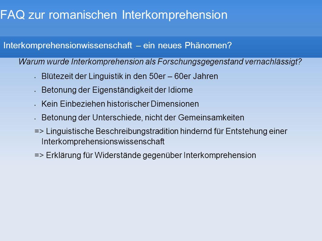 FAQ zur romanischen Interkomprehension Interkomprehensionwissenschaft – ein neues Phänomen? Warum wurde Interkomprehension als Forschungsgegenstand ve