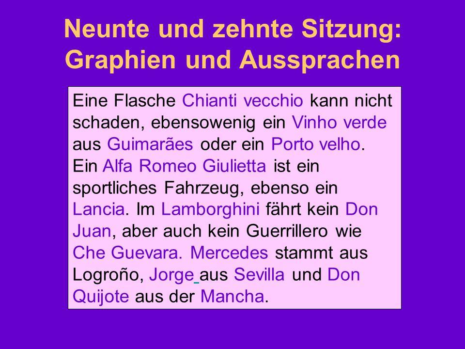 Neunte und zehnte Sitzung: Graphien und Aussprachen Eine Flasche Chianti vecchio kann nicht schaden, ebensowenig ein Vinho verde aus Guimarães oder ei