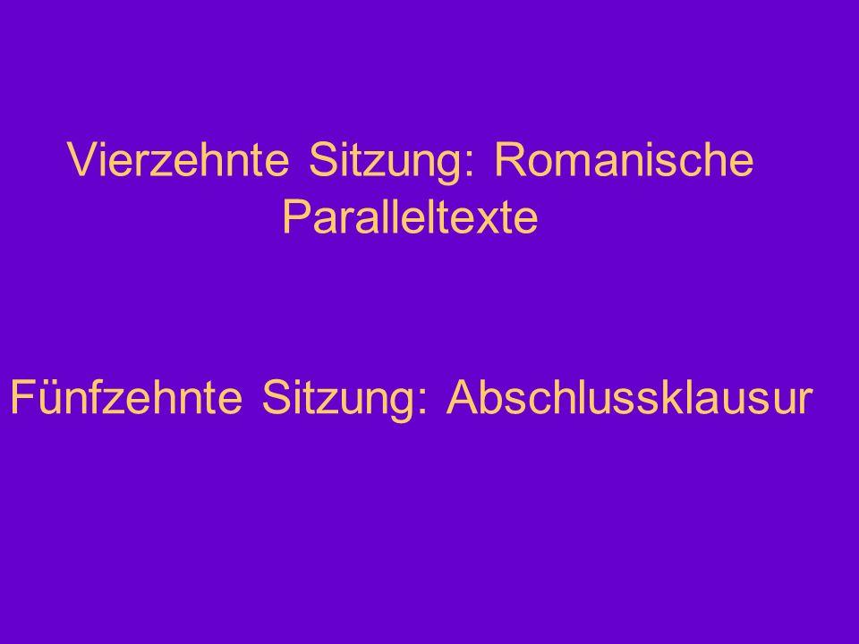 Vierzehnte Sitzung: Romanische Paralleltexte Fünfzehnte Sitzung: Abschlussklausur