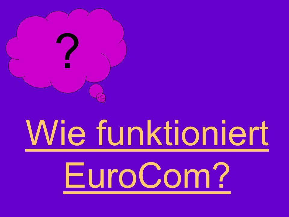 Wie funktioniert EuroCom? ?