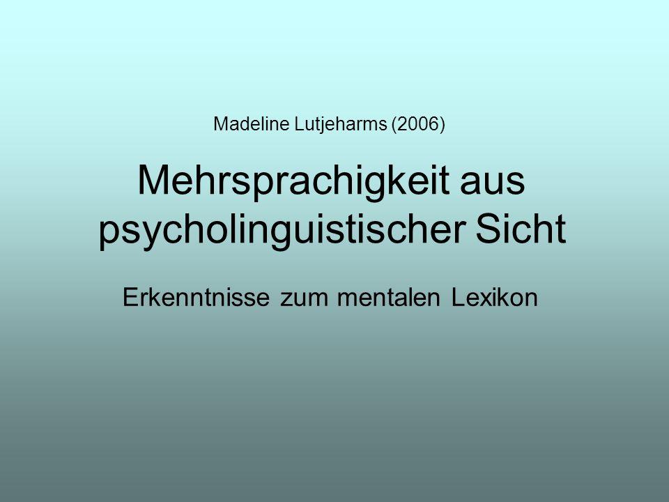 Madeline Lutjeharms (2006) Erkenntnisse zum mentalen Lexikon Mehrsprachigkeit aus psycholinguistischer Sicht