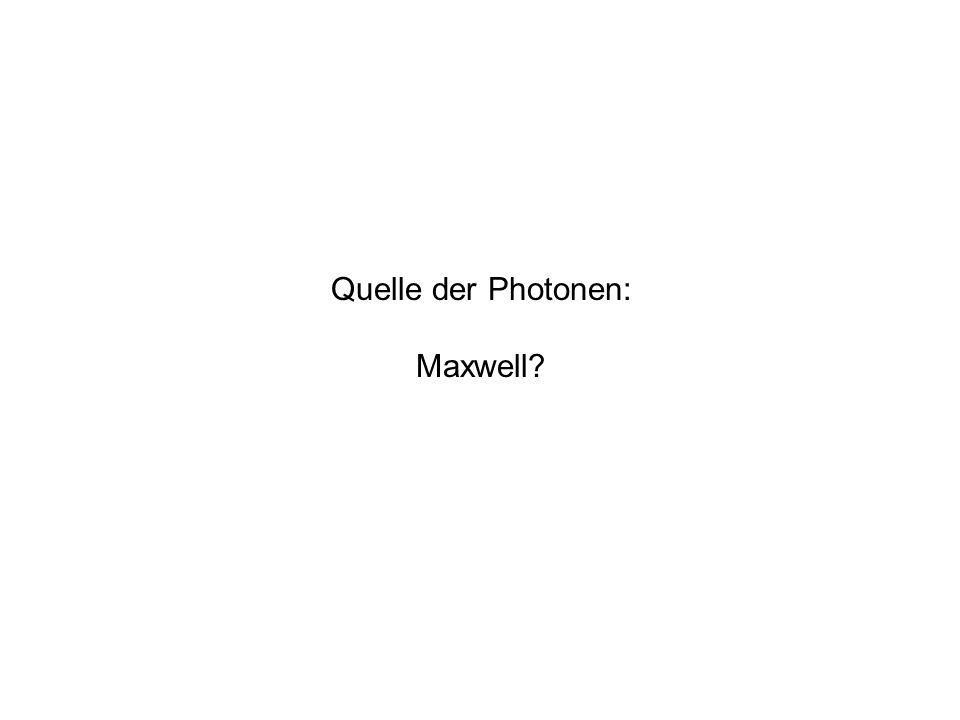 Quelle der Photonen: Maxwell?
