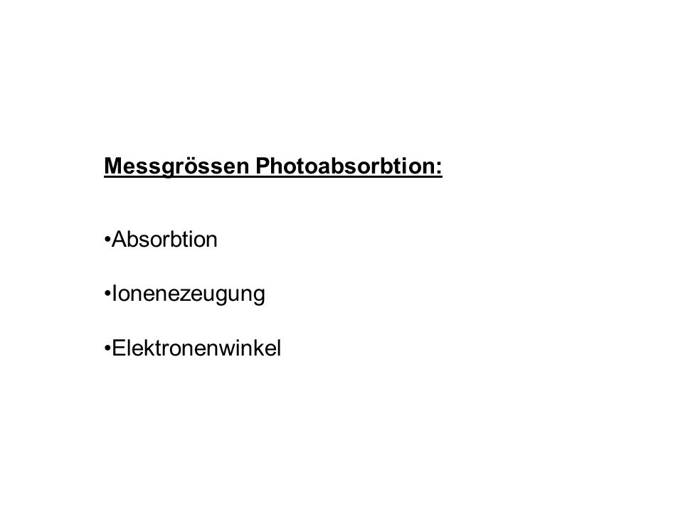 Messgrössen Photoabsorbtion: Absorbtion Ionenezeugung Elektronenwinkel
