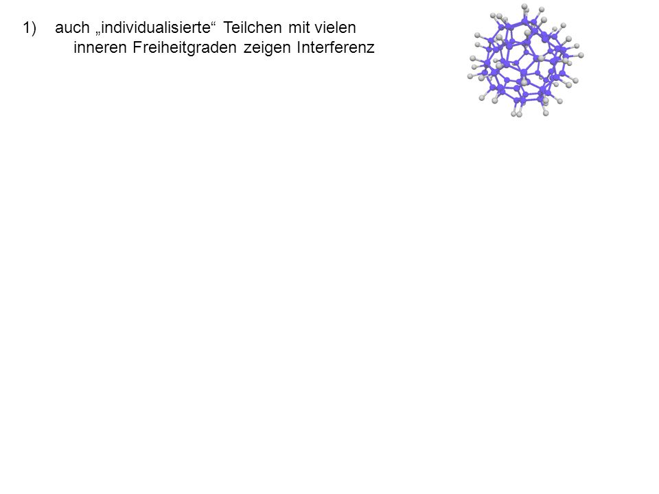 1)auch individualisierte Teilchen mit vielen inneren Freiheitgraden zeigen Interferenz 2)Streuung von Licht und Teilchen zerstört graduell den Kontrast 3)Thermische Emission zerstört die Interferenz
