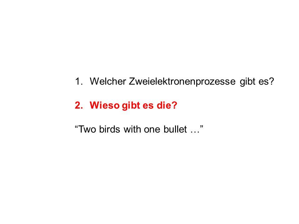 1.Welcher Zweielektronenprozesse gibt es 2.Wieso gibt es die Two birds with one bullet …