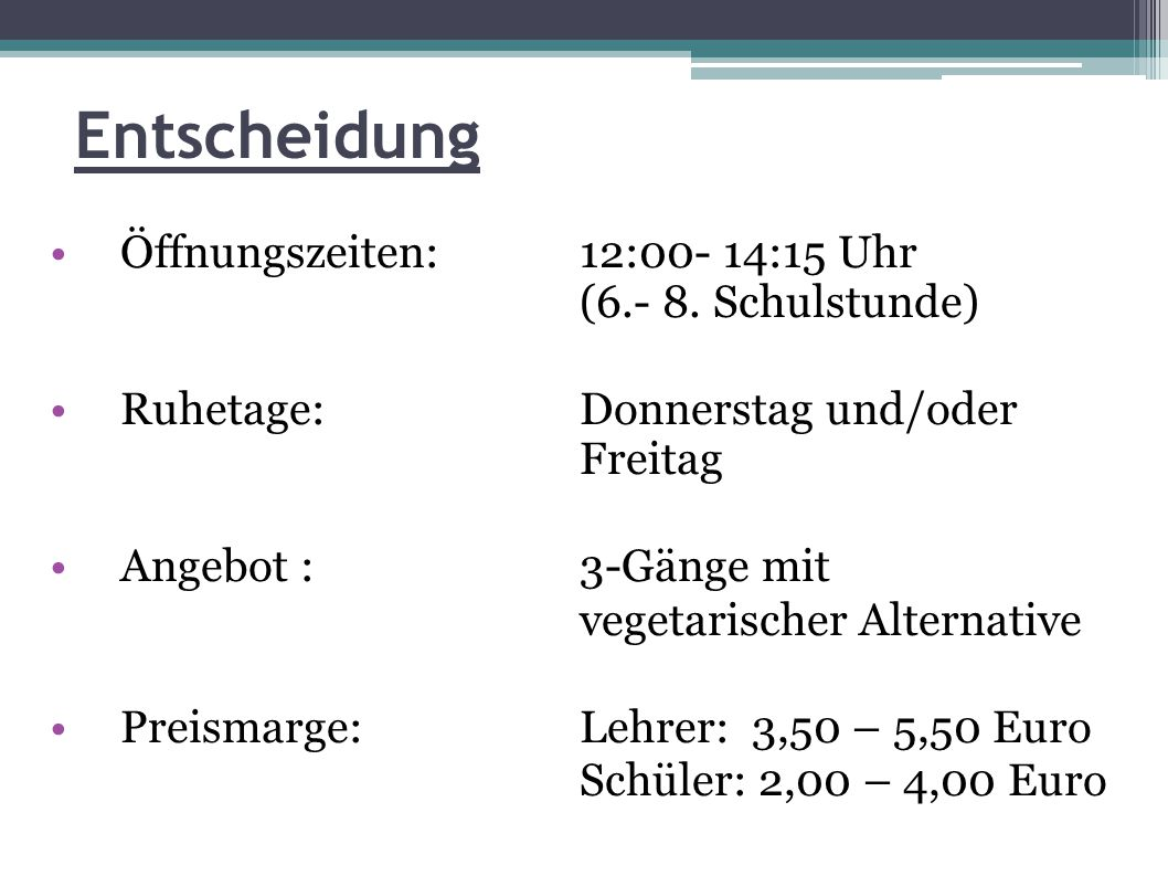 Entscheidung Öffnungszeiten: 12:00- 14:15 Uhr (6.- 8.