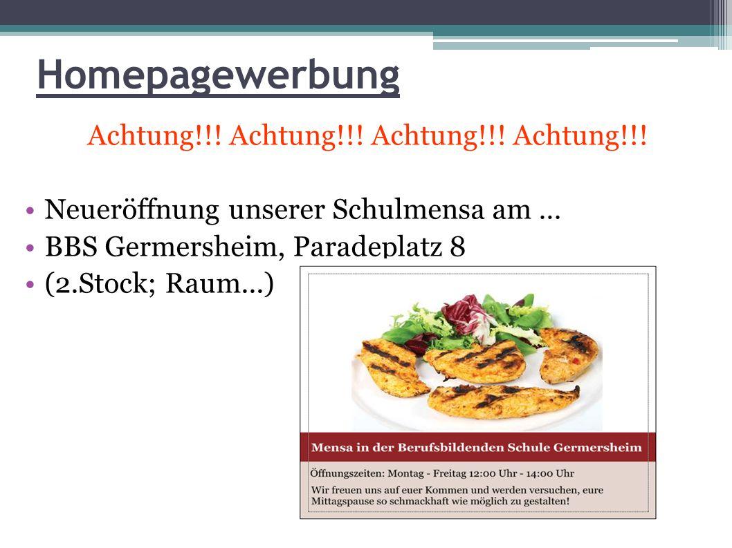 Homepagewerbung Achtung!!! Achtung!!! Neueröffnung unserer Schulmensa am … BBS Germersheim, Paradeplatz 8 (2.Stock; Raum...)