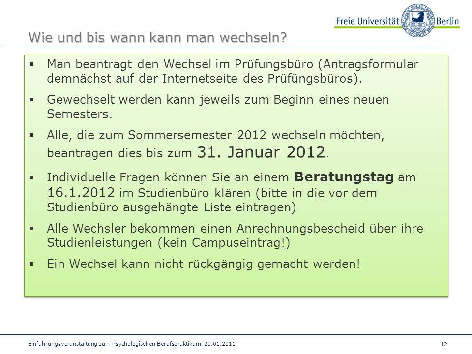 12 Einführungsveranstaltung zum Psychologischen Berufspraktikum, 20.01.2011 Wie und bis wann kann man wechseln? Man beantragt den Wechsel im Prüfungsb