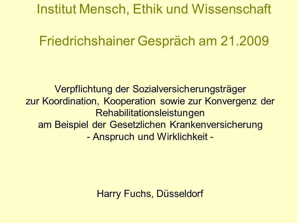 Institut Mensch, Ethik und Wissenschaft Friedrichshainer Gespräch am 21.2009 Verpflichtung der Sozialversicherungsträger zur Koordination, Kooperation