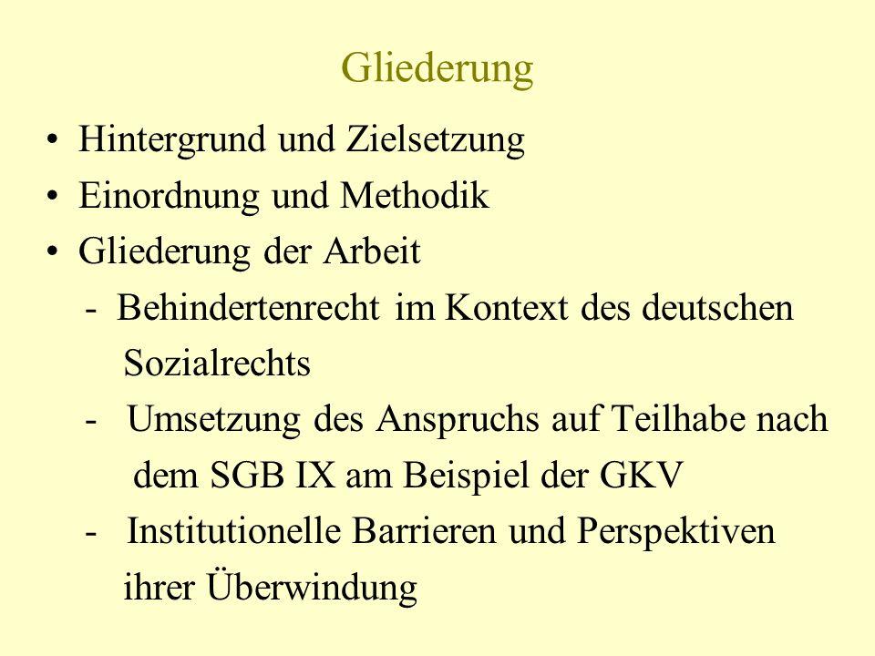 Gliederung Hintergrund und Zielsetzung Einordnung und Methodik Gliederung der Arbeit - Behindertenrecht im Kontext des deutschen Sozialrechts - Umsetz