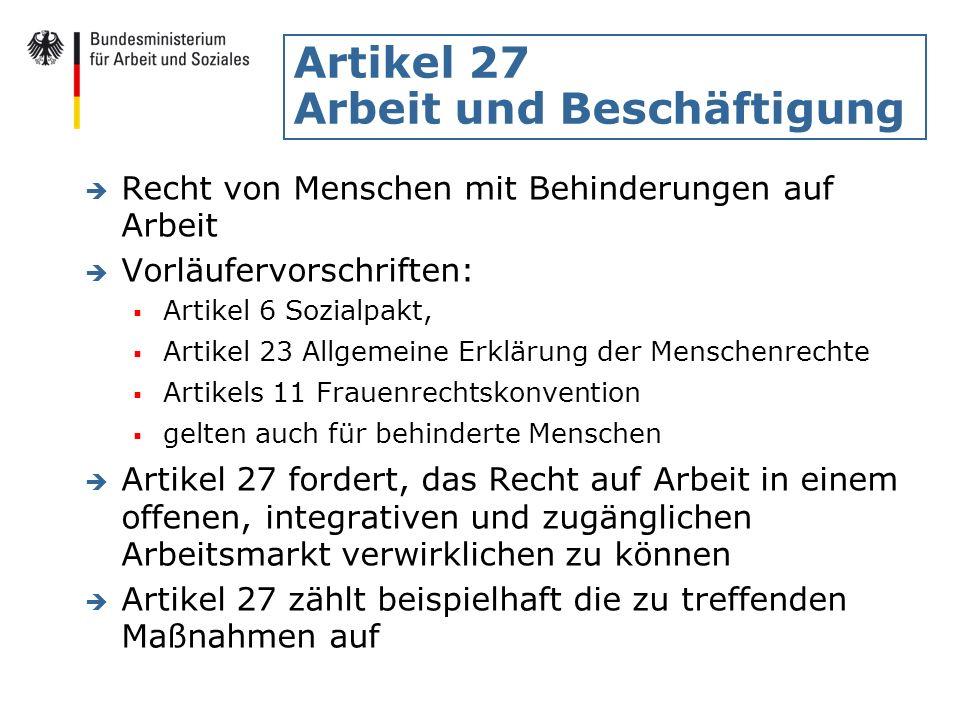 Artikel 27 Arbeit und Beschäftigung è Hinweis: EG ist rechtlich für die Umsetzung im Umfang der Richtlinie zur Bekämpfung von Diskriminierungen in Beschäftigung und Beruf zuständig Umgang der EG mit Artikel 27 derzeit unklar è Grundsatz des Artikels 27: keine Verpflichtung, jedem einen einzelnen Arbeitsplatz zur Verfügung zu stellen aber: Beschäftigungspolitik betreiben, die auf den offenen Arbeitsmarkt zielt