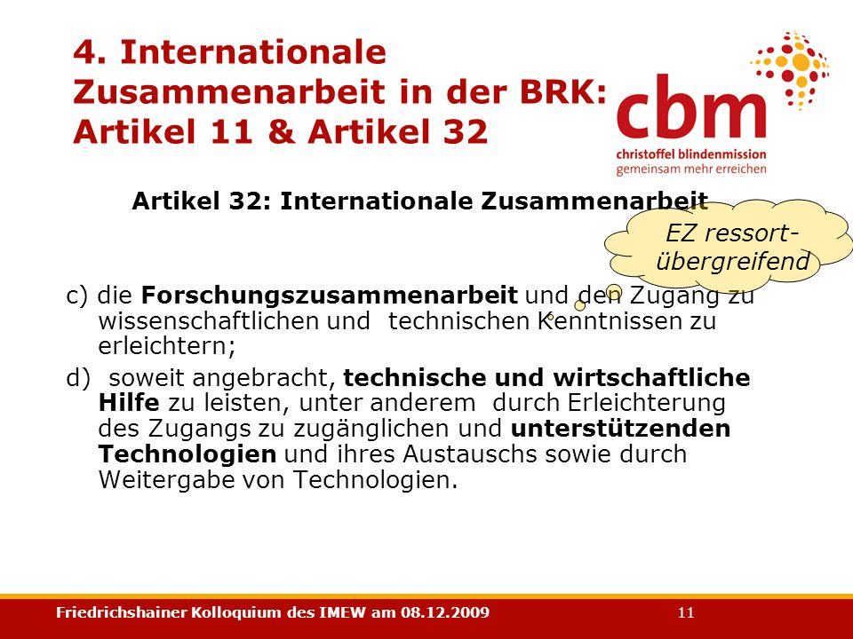 Friedrichshainer Kolloquium des IMEW am 08.12.2009 11 4. Internationale Zusammenarbeit in der BRK: Artikel 11 & Artikel 32 Artikel 32: Internationale