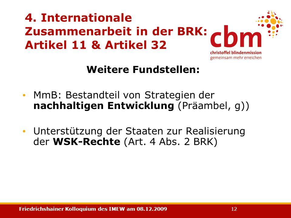 Friedrichshainer Kolloquium des IMEW am 08.12.2009 12 4. Internationale Zusammenarbeit in der BRK: Artikel 11 & Artikel 32 Weitere Fundstellen: MmB: B