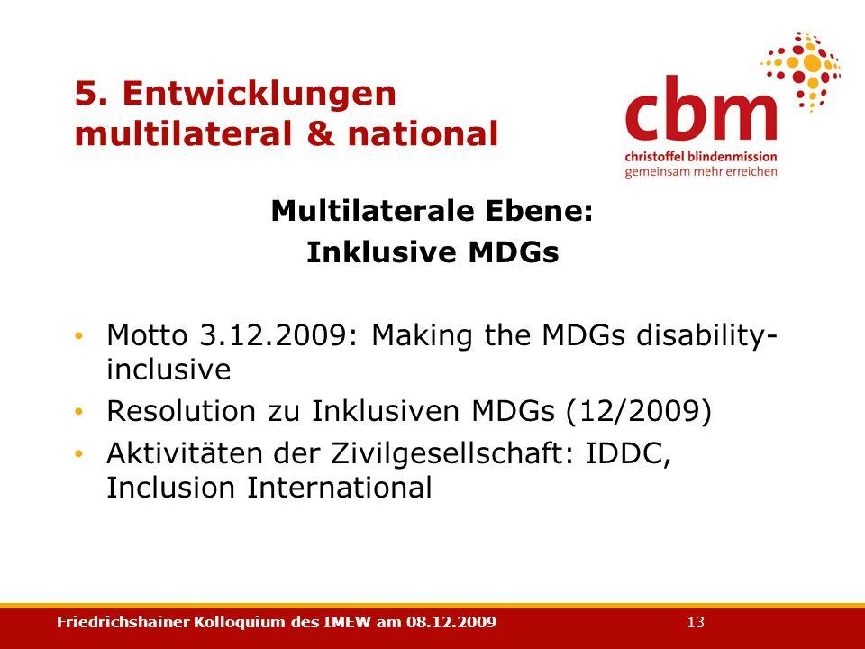 Friedrichshainer Kolloquium des IMEW am 08.12.2009 13 5. Entwicklungen multilateral & national Multilaterale Ebene: Inklusive MDGs Motto 3.12.2009: Ma