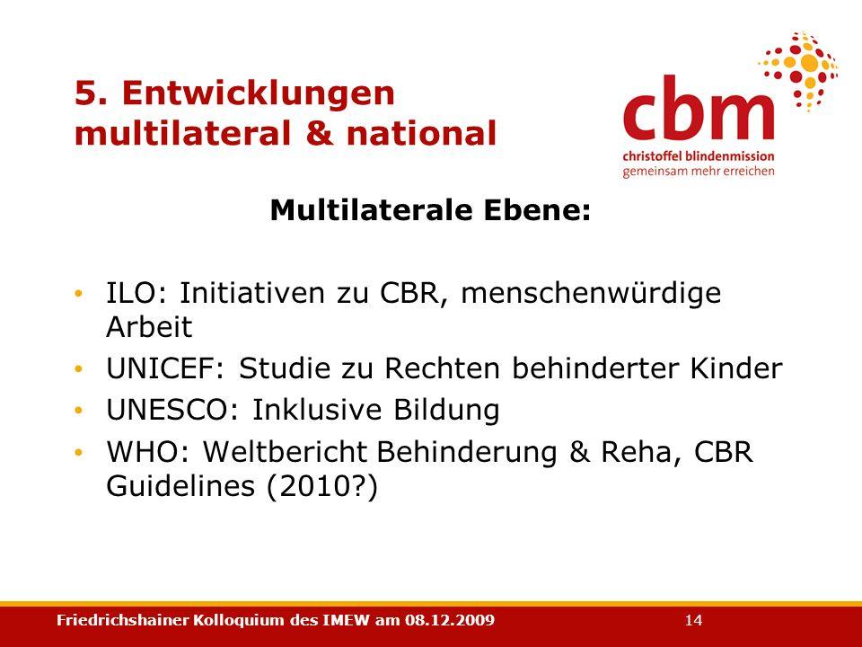 Friedrichshainer Kolloquium des IMEW am 08.12.2009 14 5. Entwicklungen multilateral & national Multilaterale Ebene: ILO: Initiativen zu CBR, menschenw