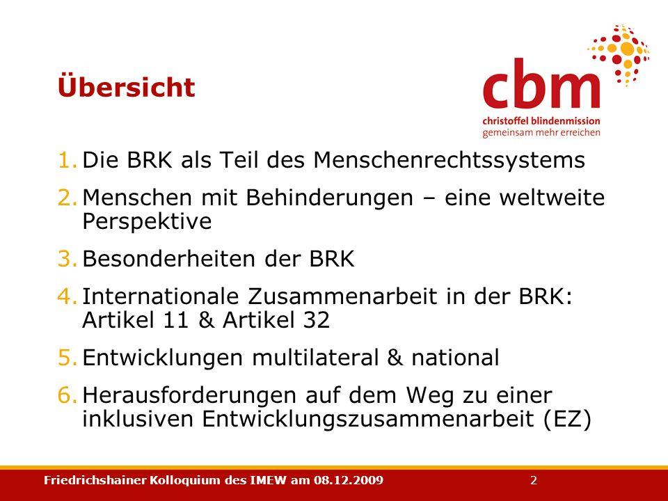 Friedrichshainer Kolloquium des IMEW am 08.12.2009 2 Übersicht 1.Die BRK als Teil des Menschenrechtssystems 2.Menschen mit Behinderungen – eine weltwe