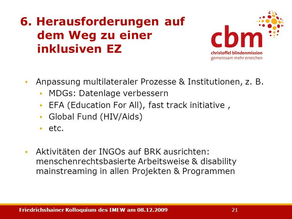 Friedrichshainer Kolloquium des IMEW am 08.12.2009 21 6. Herausforderungen auf dem Weg zu einer inklusiven EZ Anpassung multilateraler Prozesse & Inst