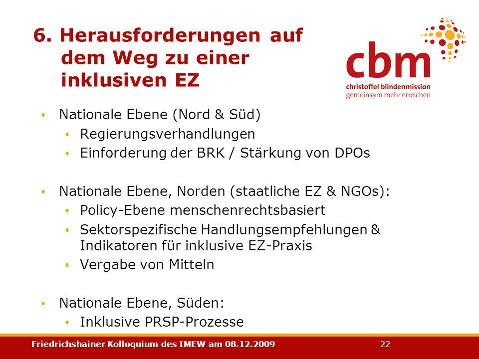 Friedrichshainer Kolloquium des IMEW am 08.12.2009 22 6. Herausforderungen auf dem Weg zu einer inklusiven EZ Nationale Ebene (Nord & Süd) Regierungsv