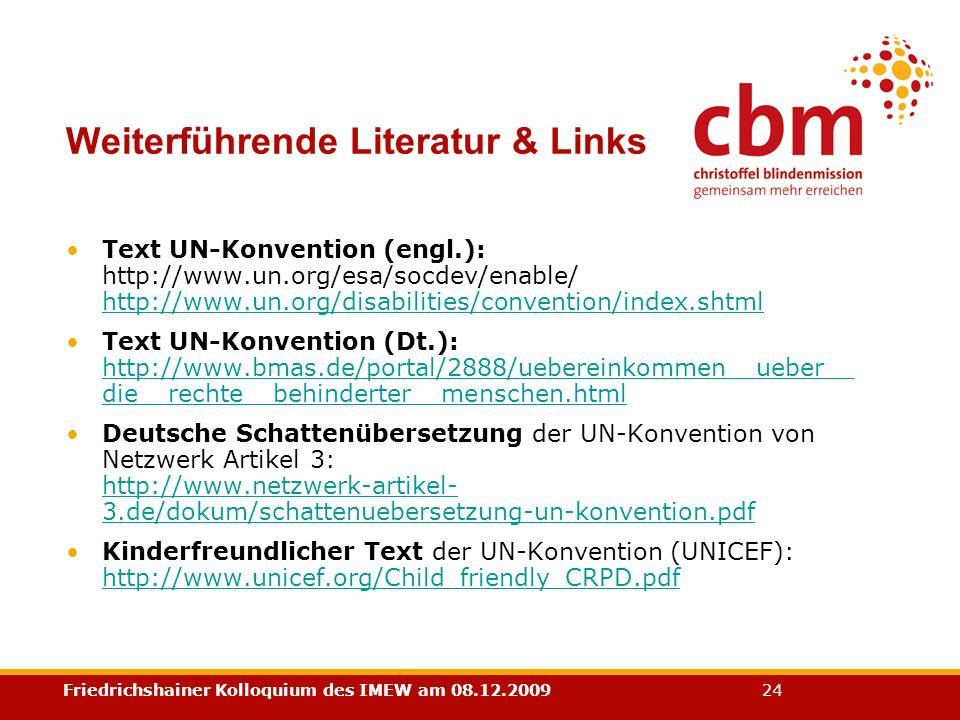 Friedrichshainer Kolloquium des IMEW am 08.12.2009 24 Weiterführende Literatur & Links Text UN-Konvention (engl.): http://www.un.org/esa/socdev/enable