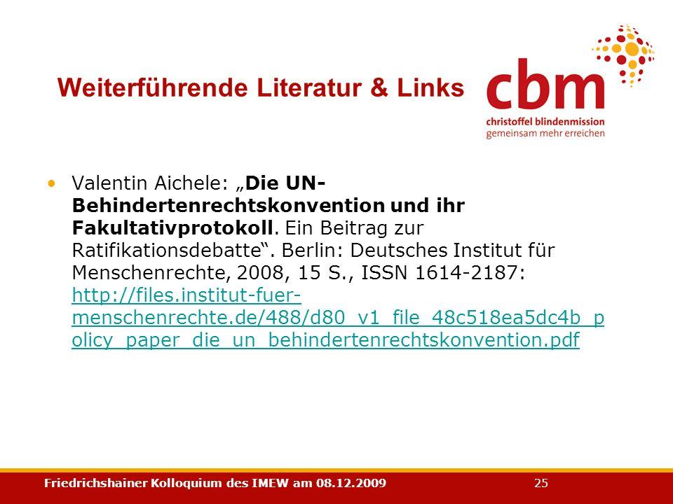 Friedrichshainer Kolloquium des IMEW am 08.12.2009 25 Valentin Aichele: Die UN- Behindertenrechtskonvention und ihr Fakultativprotokoll. Ein Beitrag z