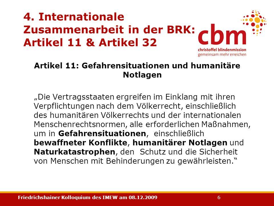 Friedrichshainer Kolloquium des IMEW am 08.12.2009 6 4. Internationale Zusammenarbeit in der BRK: Artikel 11 & Artikel 32 Artikel 11: Gefahrensituatio