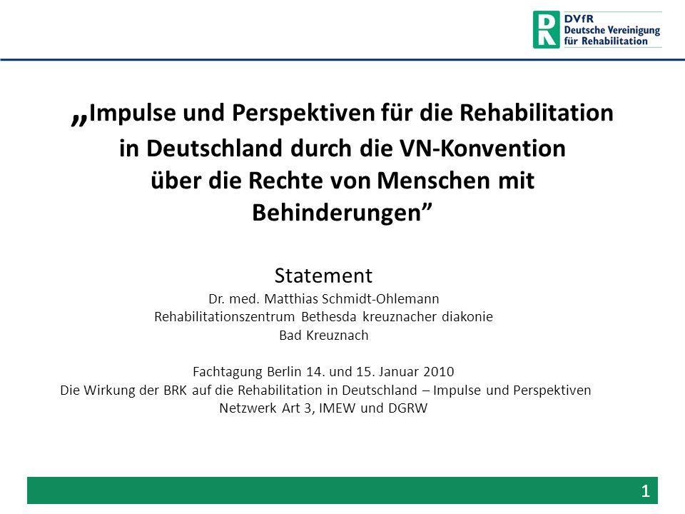 Impulse und Perspektiven für die Rehabilitation in Deutschland durch die VN-Konvention über die Rechte von Menschen mit Behinderungen Statement Dr. me