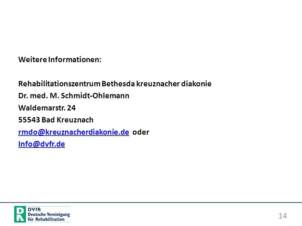 Weitere Informationen: Rehabilitationszentrum Bethesda kreuznacher diakonie Dr. med. M. Schmidt-Ohlemann Waldemarstr. 24 55543 Bad Kreuznach rmdo@kreu