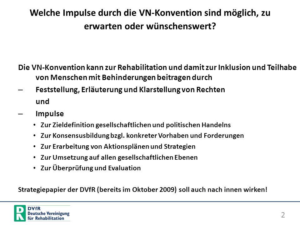 Welche Impulse durch die VN-Konvention sind möglich, zu erwarten oder wünschenswert? Die VN-Konvention kann zur Rehabilitation und damit zur Inklusion