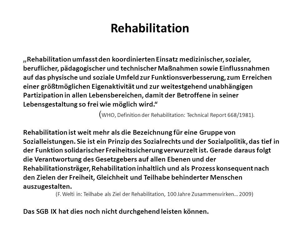 Rehabilitation Rehabilitation umfasst den koordinierten Einsatz medizinischer, sozialer, beruflicher, pädagogischer und technischer Maßnahmen sowie Ei