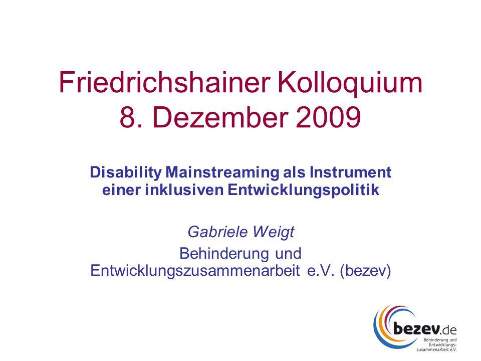 Friedrichshainer Kolloquium 8. Dezember 2009 Disability Mainstreaming als Instrument einer inklusiven Entwicklungspolitik Gabriele Weigt Behinderung u
